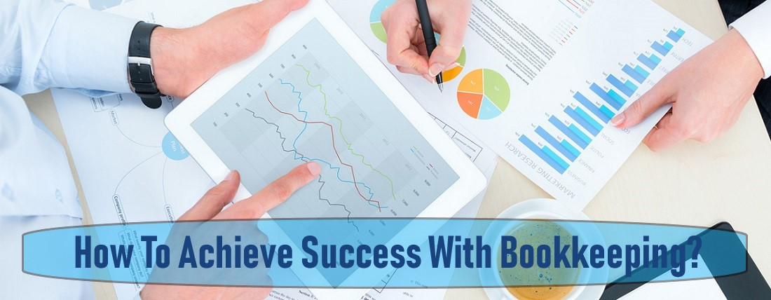 How To Achieve Success With Bookkeeping?