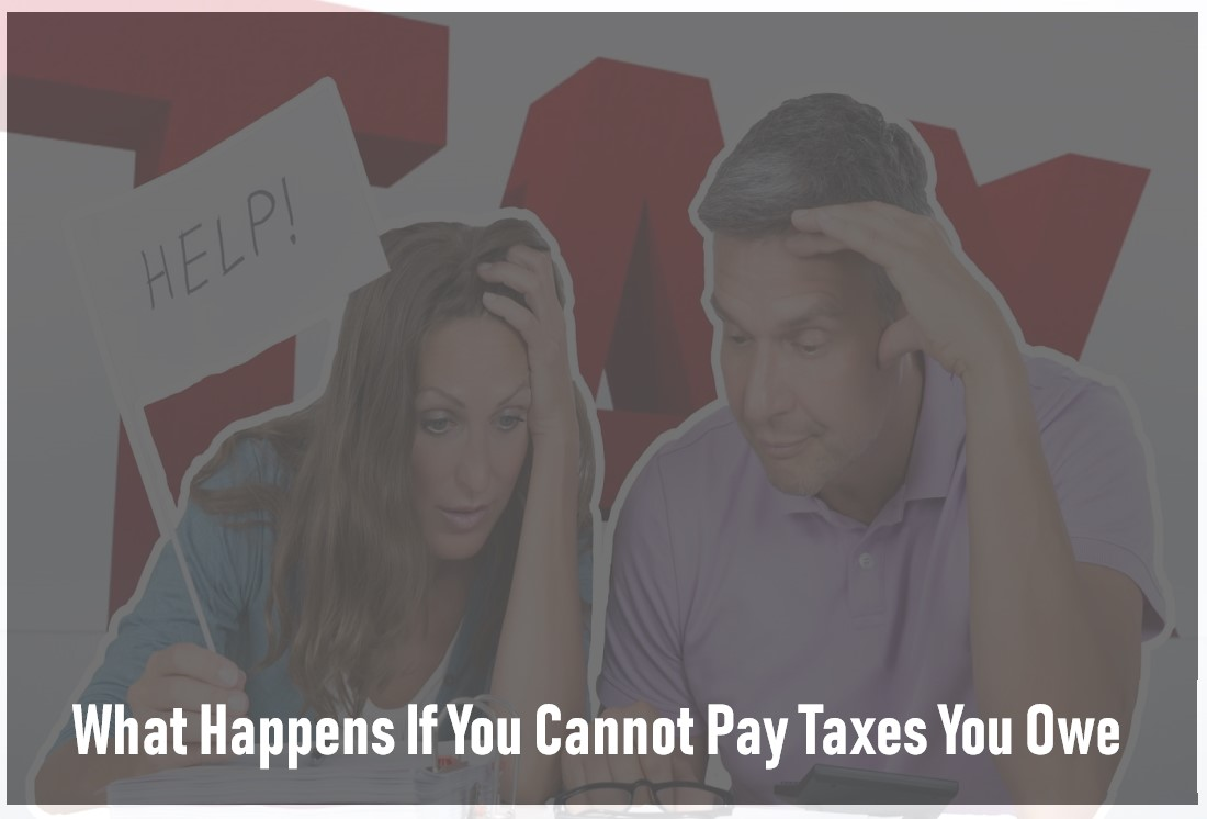 What Happens If You Cannot Pay Taxes You Owe