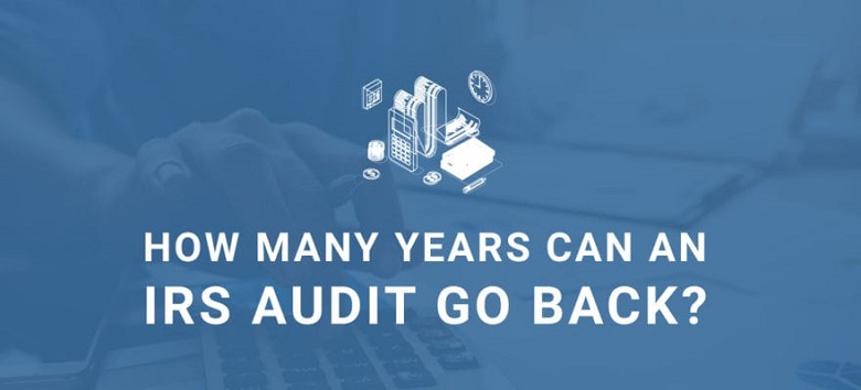 How Many Years Can Irs Go Back To Audit
