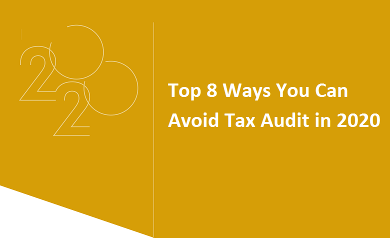 Top 8 Ways You Can Avoid Tax Audit in 2020