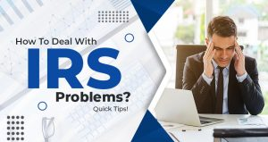 how to deal with IRS problems