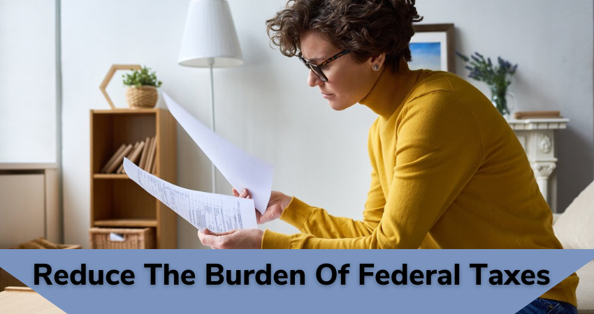 reduce the burden of federal taxes